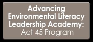 Advancing Environmental Literacy Leadership Academy: Act 45 Program