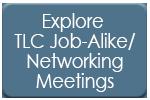 Explore TLC Job-Alike/Networking Meetings